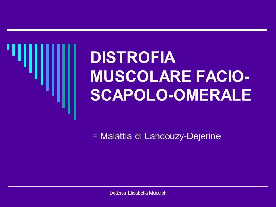 Dott.ssa Elisabetta Muccioli DISTROFIA MUSCOLARE FACIO- SCAPOLO-OMERALE = Malattia di Landouzy-Dejerine