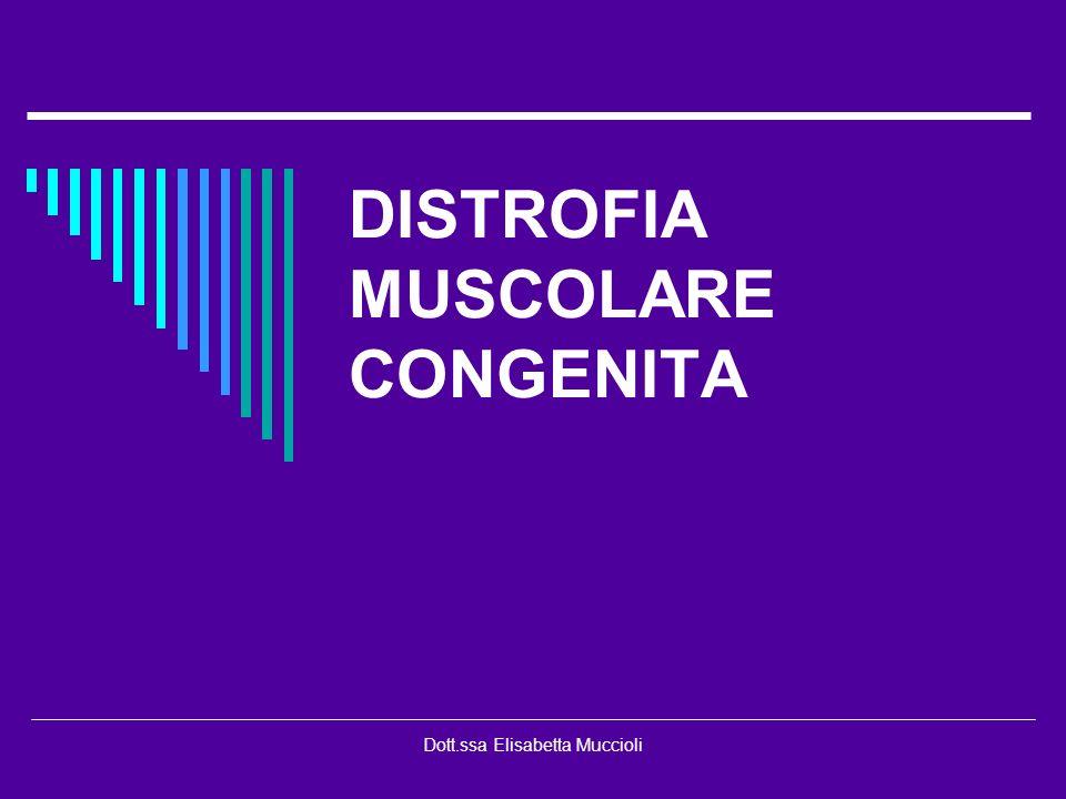 Dott.ssa Elisabetta Muccioli DISTROFIA MUSCOLARE CONGENITA