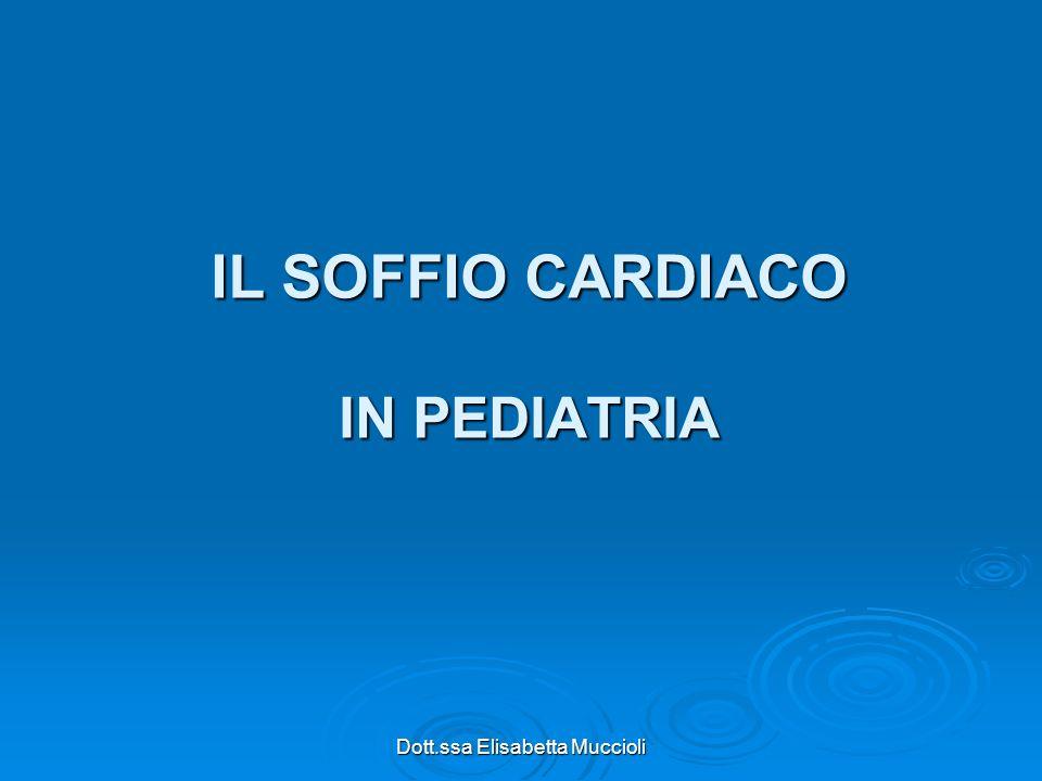 Dott.ssa Elisabetta Muccioli IL SOFFIO CARDIACO IN PEDIATRIA