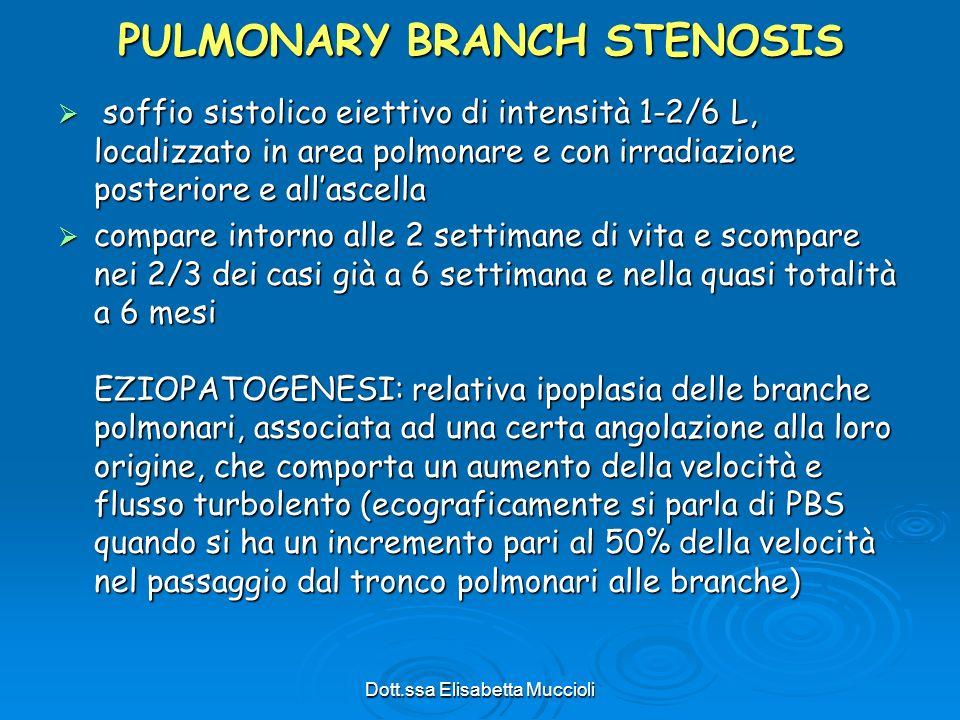 Dott.ssa Elisabetta Muccioli PULMONARY BRANCH STENOSIS soffio sistolico eiettivo di intensità 1-2/6 L, localizzato in area polmonare e con irradiazion