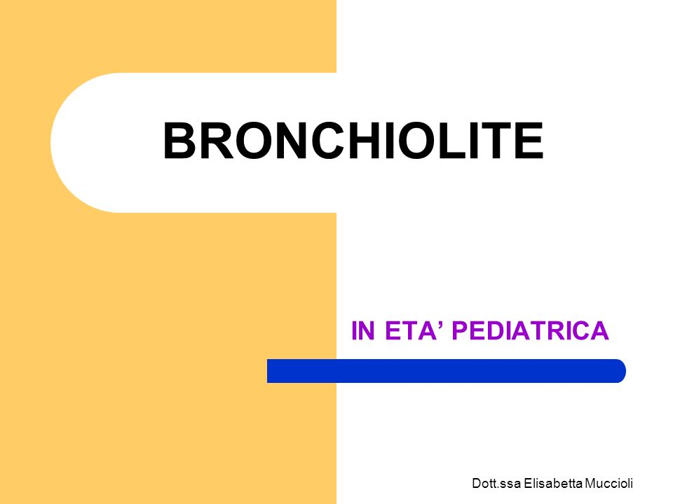 Dott.ssa Elisabetta Muccioli DIAGNOSI La diagnosi di bronchiolite è clinica Supportata dalla fascia di età del bambino, rinforzata dal dato epidemiologico (in particolare da VRS) in famiglia e in comunità Rx Torace Nei bambini con bronchiolite da VRS ospedalizzati: - normale (10% circa dei casi) - air trapping o iperspansione polmonare (50% circa) - inspessimento peribronchiale o pneumopatia interstiziale (50- 80%) - addensamento segmentale (10-25%).