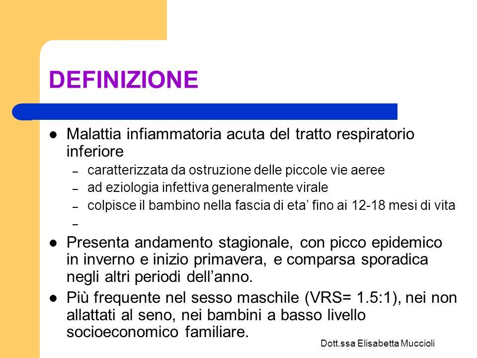 Dott.ssa Elisabetta Muccioli EZIOLOGIA Responsabile principale dell infezione nel 60 90% dei casi è il Virus Respiratorio Sinciziale (VRS) – di cui sono stati identificati 2 ceppi, A e B.
