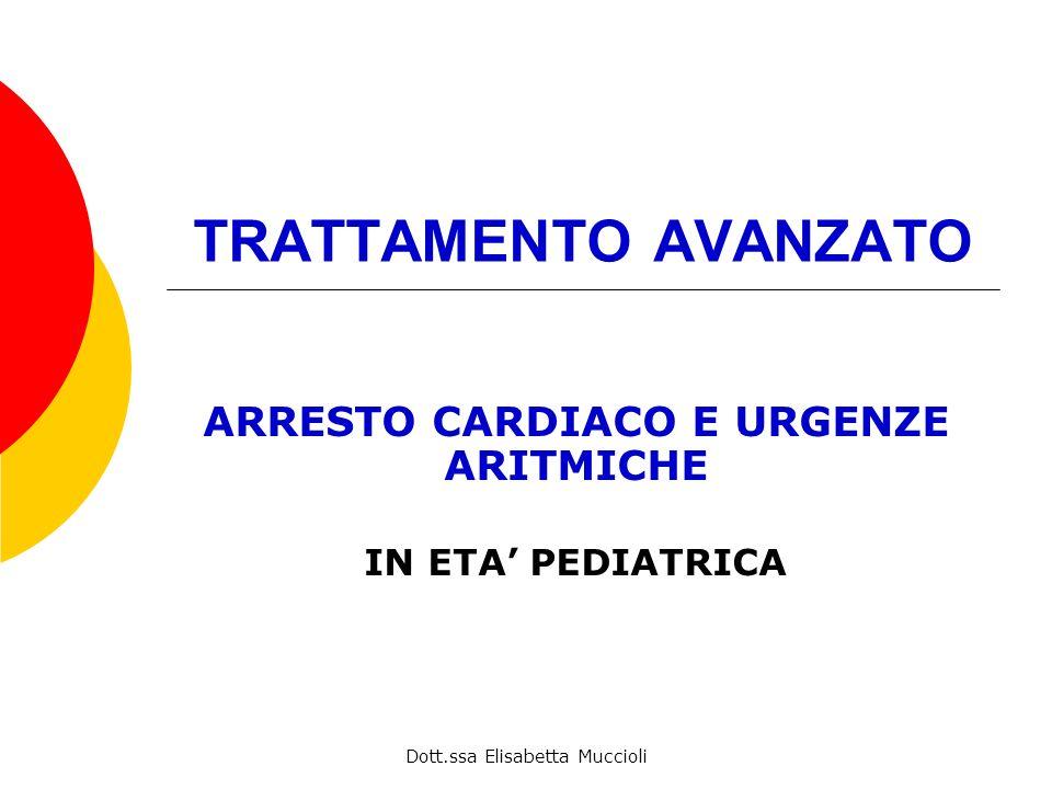 Dott.ssa Elisabetta Muccioli TRATTAMENTO AVANZATO ARRESTO CARDIACO E URGENZE ARITMICHE IN ETA PEDIATRICA