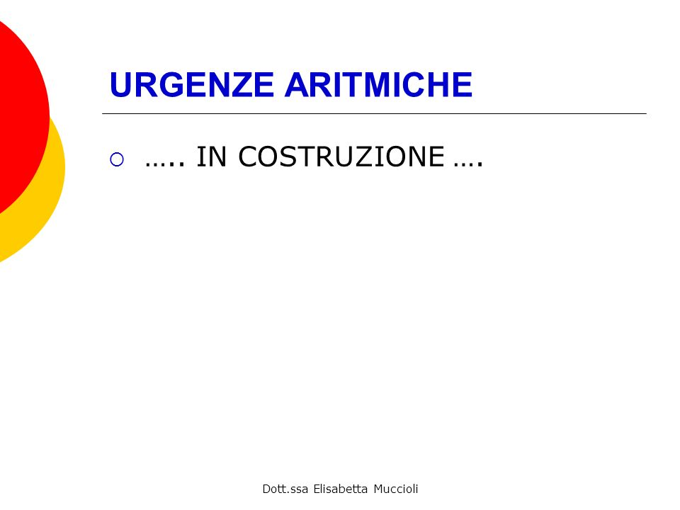 Dott.ssa Elisabetta Muccioli URGENZE ARITMICHE ….. IN COSTRUZIONE ….