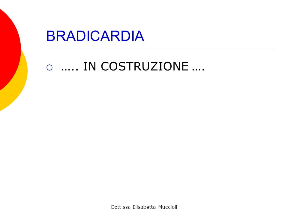 Dott.ssa Elisabetta Muccioli BRADICARDIA ….. IN COSTRUZIONE ….