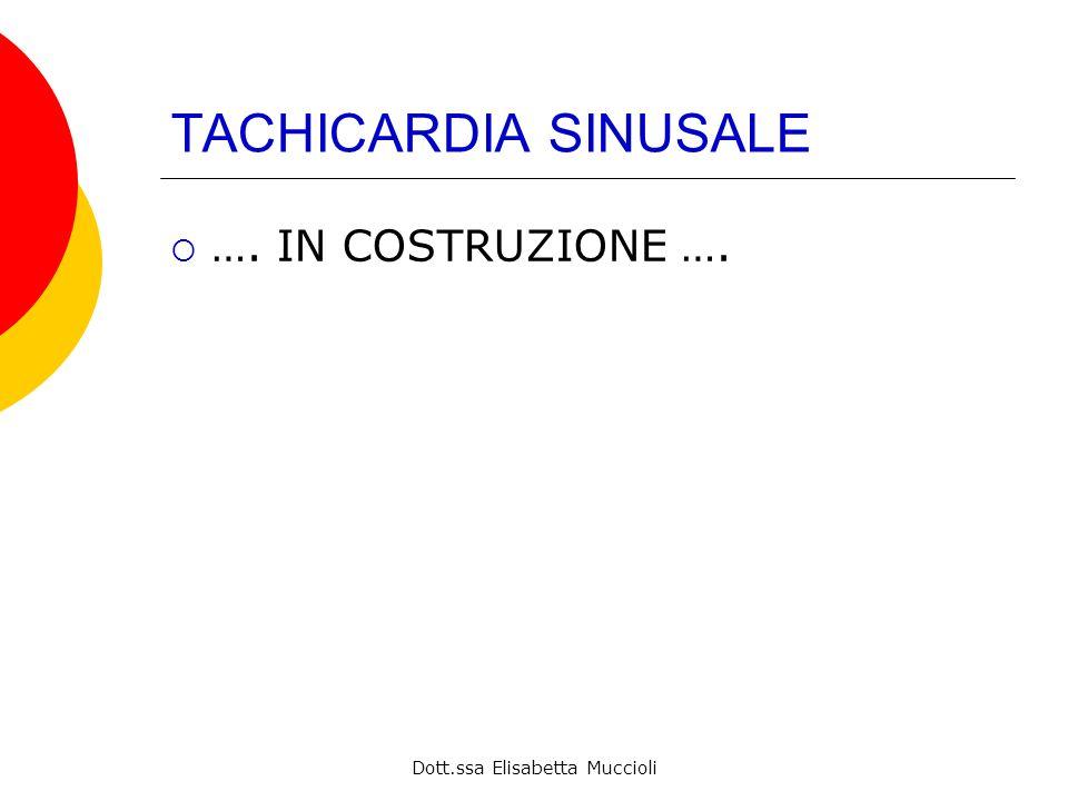 Dott.ssa Elisabetta Muccioli TACHICARDIA SINUSALE …. IN COSTRUZIONE ….