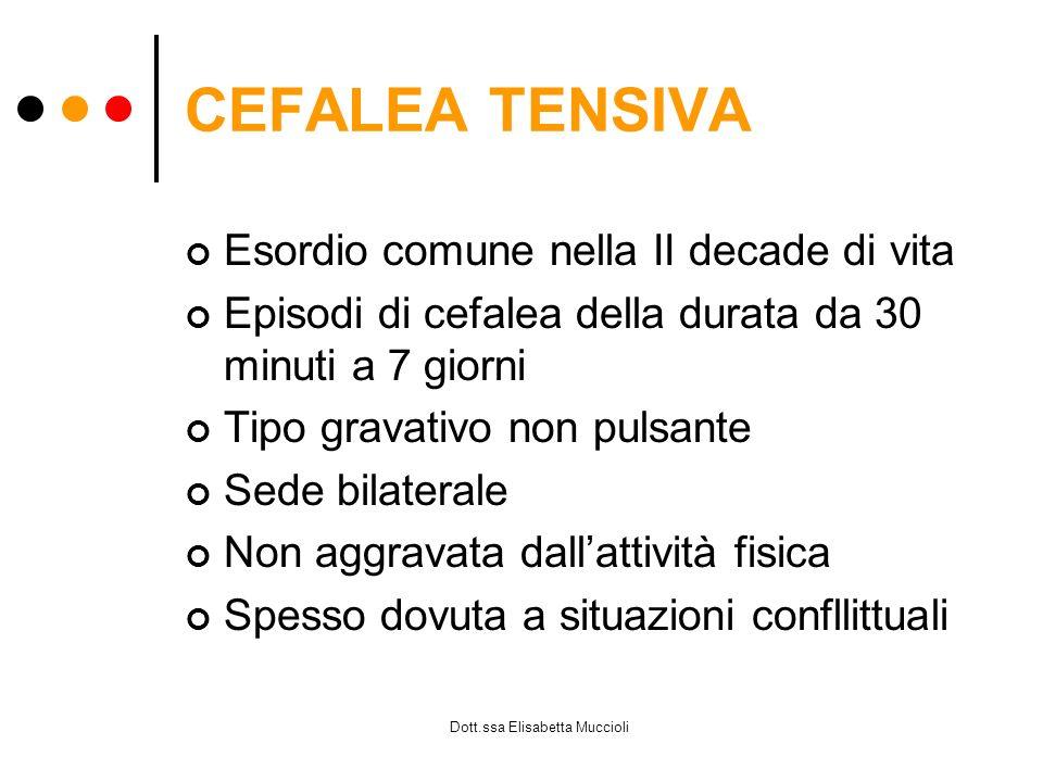 Dott.ssa Elisabetta Muccioli CEFALEA TENSIVA Esordio comune nella II decade di vita Episodi di cefalea della durata da 30 minuti a 7 giorni Tipo grava