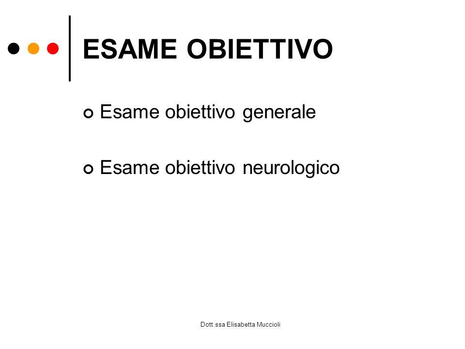 Dott.ssa Elisabetta Muccioli ESAME OBIETTIVO Esame obiettivo generale Esame obiettivo neurologico