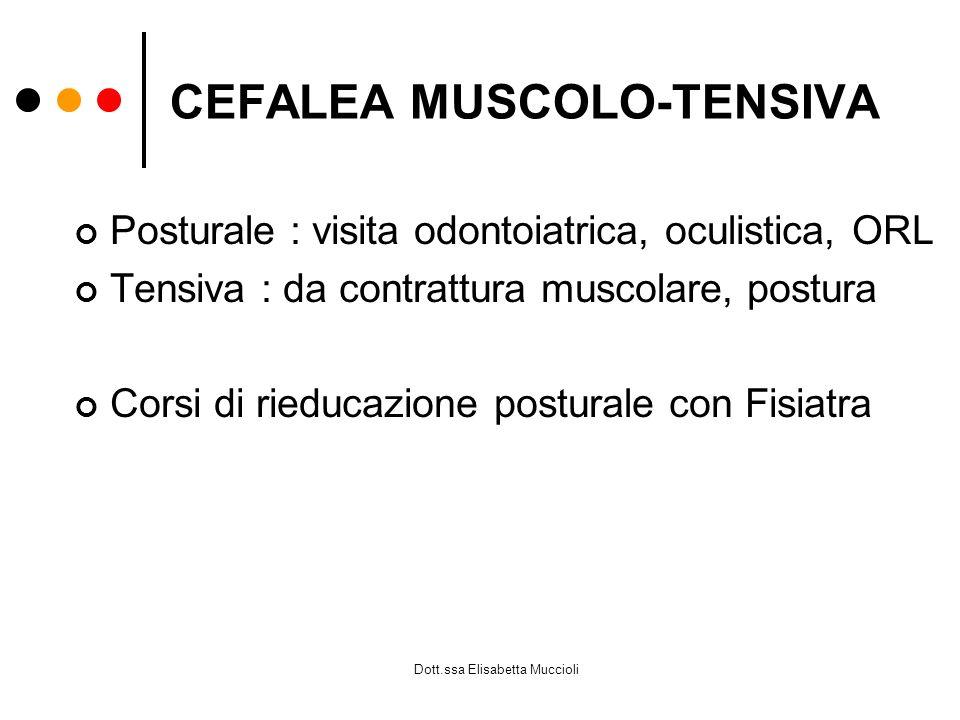 Dott.ssa Elisabetta Muccioli CEFALEA MUSCOLO-TENSIVA Posturale : visita odontoiatrica, oculistica, ORL Tensiva : da contrattura muscolare, postura Cor