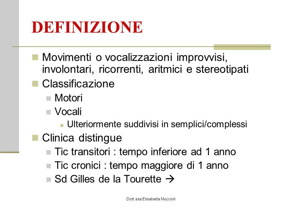 Dott.ssa Elisabetta Muccioli DEFINIZIONE Movimenti o vocalizzazioni improvvisi, involontari, ricorrenti, aritmici e stereotipati Classificazione Motor