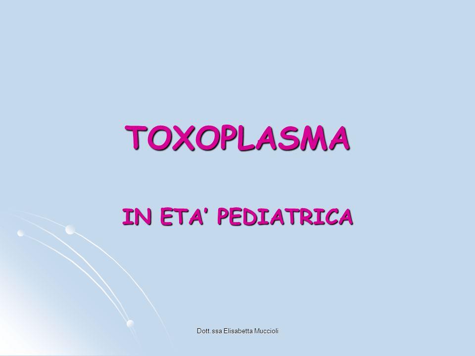 Dott.ssa Elisabetta Muccioli TOXOPLASMA IN ETA PEDIATRICA