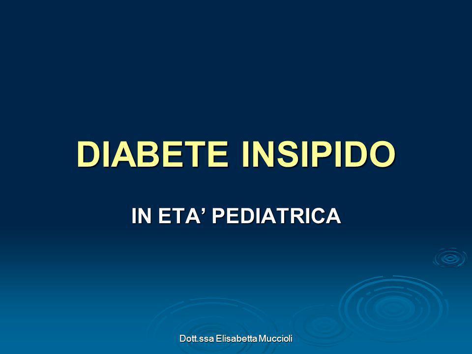 Dott.ssa Elisabetta Muccioli DIABETE INSIPIDO IN ETA PEDIATRICA