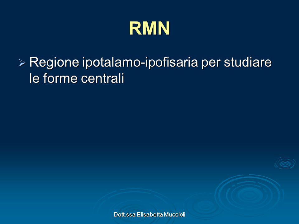 Dott.ssa Elisabetta Muccioli RMN Regione ipotalamo-ipofisaria per studiare le forme centrali Regione ipotalamo-ipofisaria per studiare le forme centra