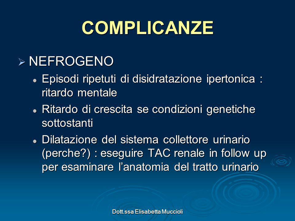 Dott.ssa Elisabetta Muccioli COMPLICANZE NEFROGENO NEFROGENO Episodi ripetuti di disidratazione ipertonica : ritardo mentale Episodi ripetuti di disid