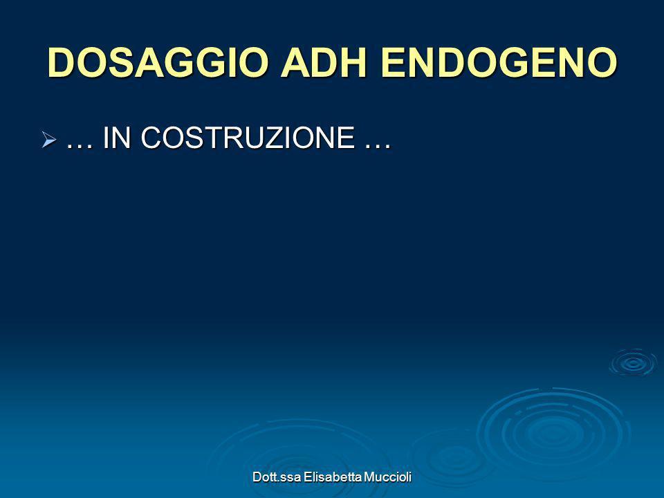 Dott.ssa Elisabetta Muccioli DOSAGGIO ADH ENDOGENO … IN COSTRUZIONE … … IN COSTRUZIONE …