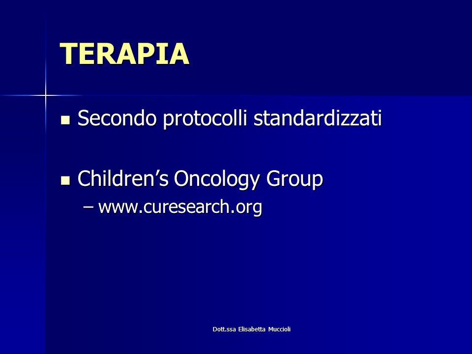 Dott.ssa Elisabetta Muccioli TERAPIA Secondo protocolli standardizzati Secondo protocolli standardizzati Childrens Oncology Group Childrens Oncology G