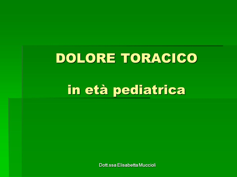 Dott.ssa Elisabetta Muccioli DOLORE TORACICO in età pediatrica