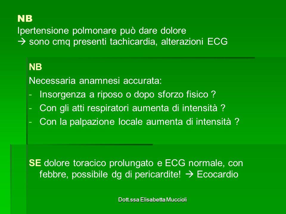 Dott.ssa Elisabetta Muccioli NB Ipertensione polmonare può dare dolore sono cmq presenti tachicardia, alterazioni ECG NB Necessaria anamnesi accurata: