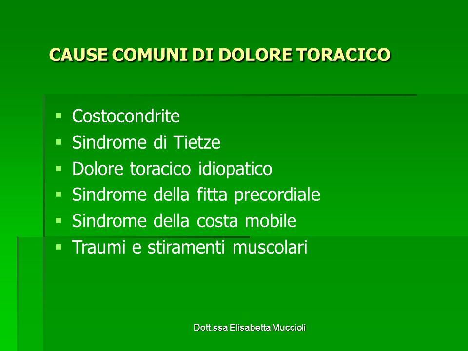 Dott.ssa Elisabetta Muccioli CAUSE COMUNI DI DOLORE TORACICO Costocondrite Sindrome di Tietze Dolore toracico idiopatico Sindrome della fitta precordi