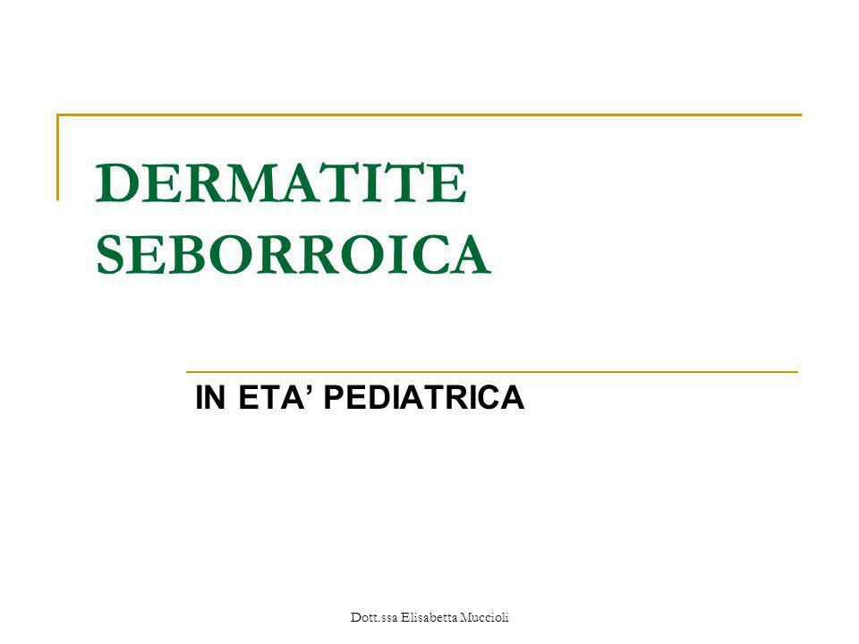 Dott.ssa Elisabetta Muccioli DERMATITE SEBORROICA IN ETA PEDIATRICA