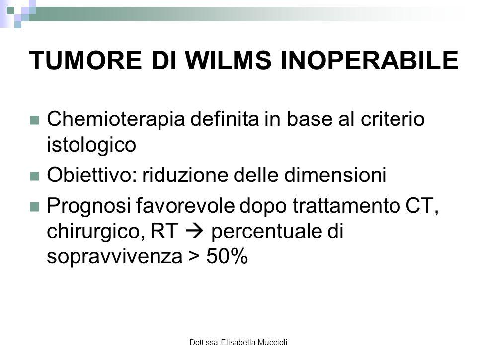 Dott.ssa Elisabetta Muccioli TUMORE DI WILMS INOPERABILE Chemioterapia definita in base al criterio istologico Obiettivo: riduzione delle dimensioni P