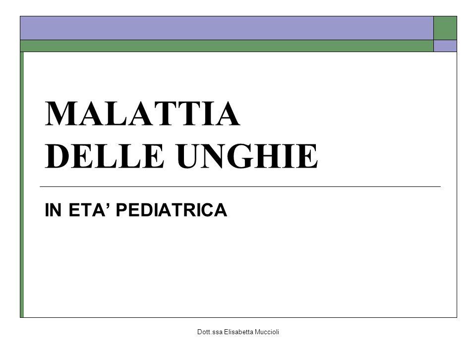 Dott.ssa Elisabetta Muccioli MALATTIA DELLE UNGHIE IN ETA PEDIATRICA