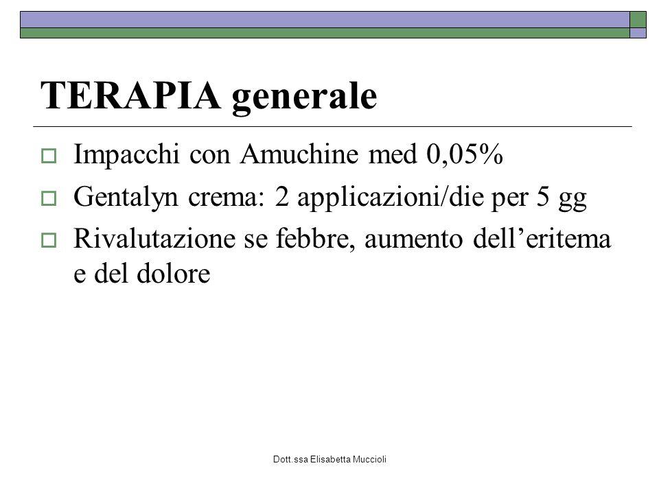 Dott.ssa Elisabetta Muccioli TERAPIA generale Impacchi con Amuchine med 0,05% Gentalyn crema: 2 applicazioni/die per 5 gg Rivalutazione se febbre, aum