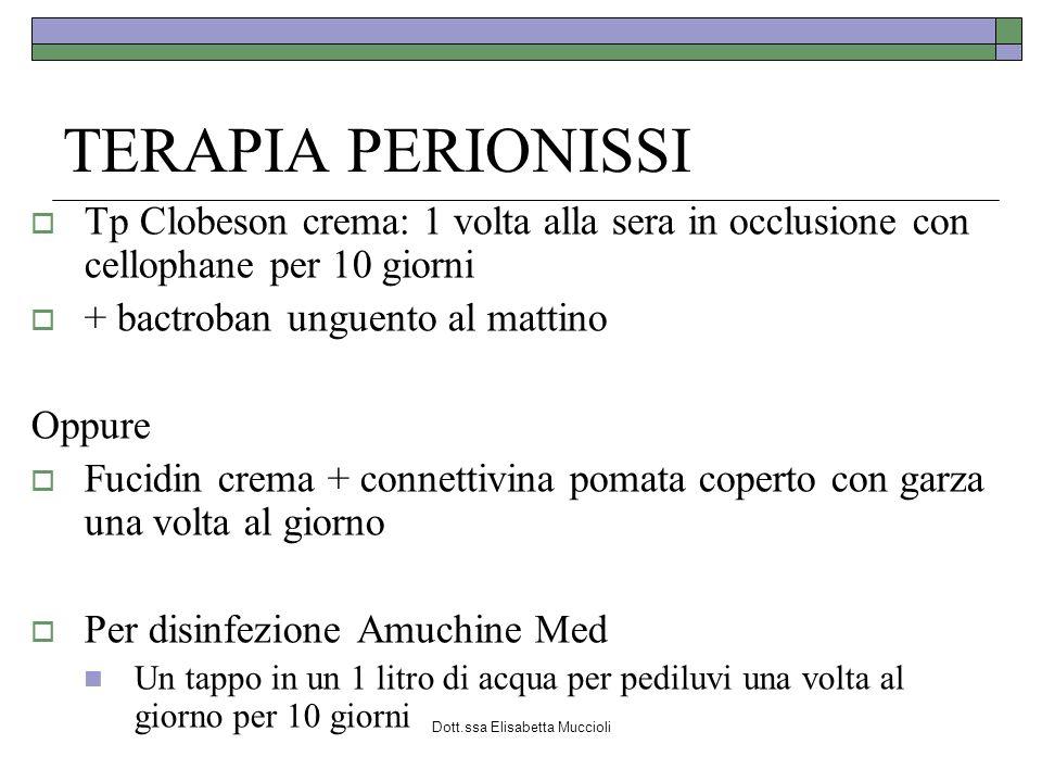 Dott.ssa Elisabetta Muccioli TERAPIA PERIONISSI Tp Clobeson crema: 1 volta alla sera in occlusione con cellophane per 10 giorni + bactroban unguento a
