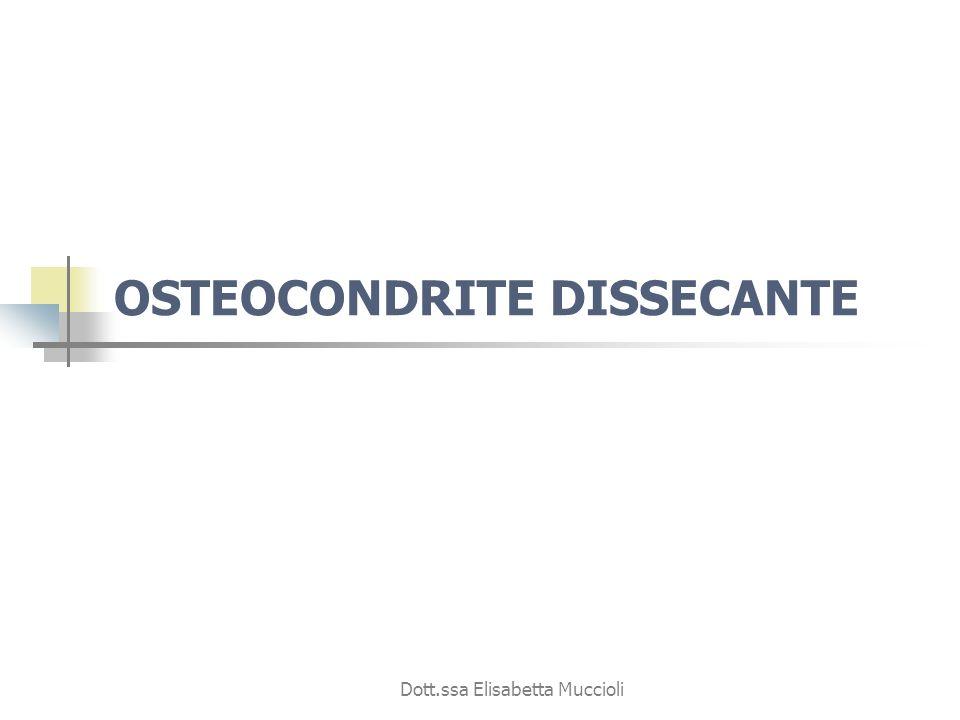Dott.ssa Elisabetta Muccioli OSTEOCONDRITE DISSECANTE