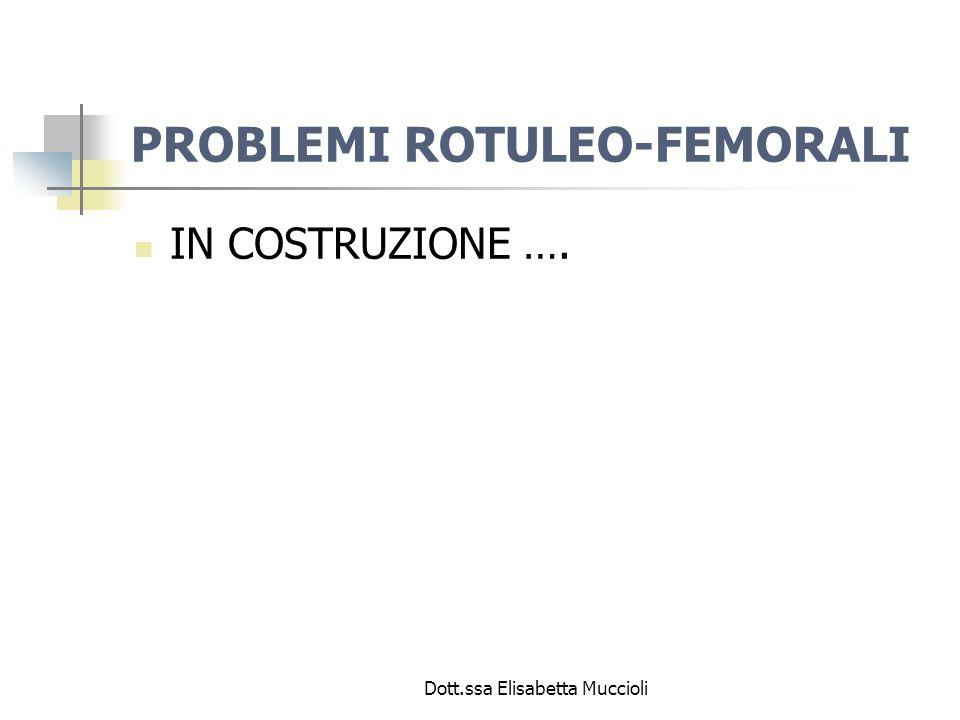 Dott.ssa Elisabetta Muccioli PROBLEMI ROTULEO-FEMORALI IN COSTRUZIONE ….