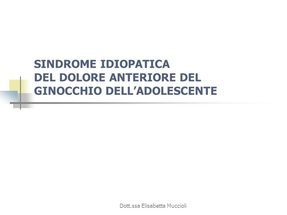 Dott.ssa Elisabetta Muccioli SINDROME IDIOPATICA DEL DOLORE ANTERIORE DEL GINOCCHIO DELLADOLESCENTE