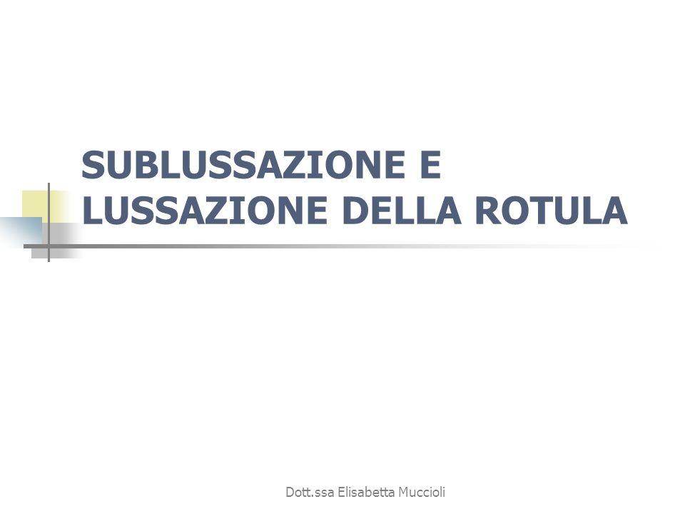 Dott.ssa Elisabetta Muccioli SUBLUSSAZIONE E LUSSAZIONE DELLA ROTULA