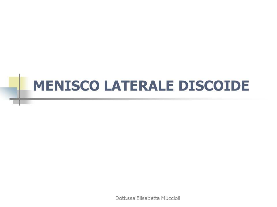 Dott.ssa Elisabetta Muccioli MENISCO LATERALE DISCOIDE