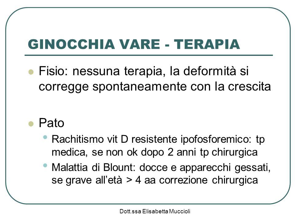 Dott.ssa Elisabetta Muccioli GINOCCHIA VARE - TERAPIA Fisio: nessuna terapia, la deformità si corregge spontaneamente con la crescita Pato Rachitismo