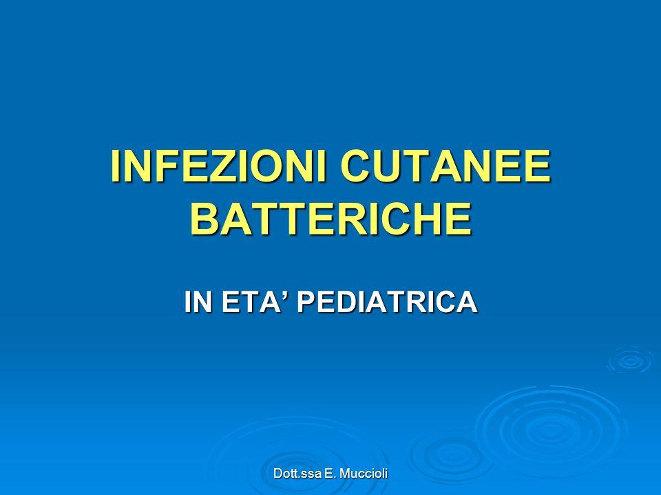 Dott.ssa E. Muccioli INFEZIONI CUTANEE BATTERICHE IN ETA PEDIATRICA