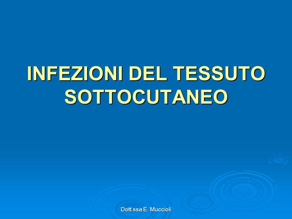 Dott.ssa E. Muccioli INFEZIONI DEL TESSUTO SOTTOCUTANEO