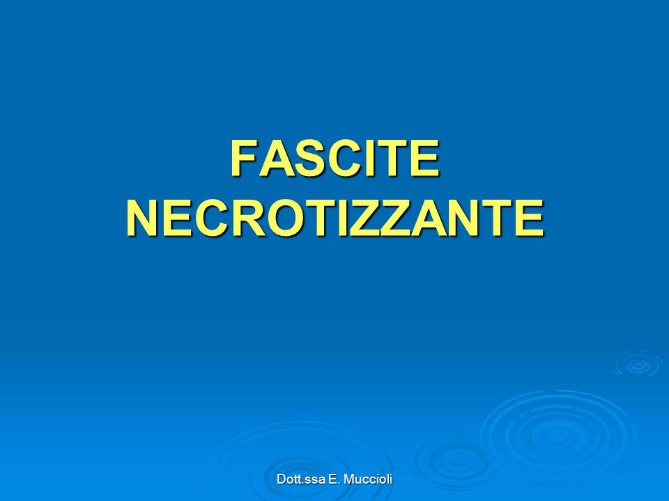 Dott.ssa E. Muccioli FASCITE NECROTIZZANTE