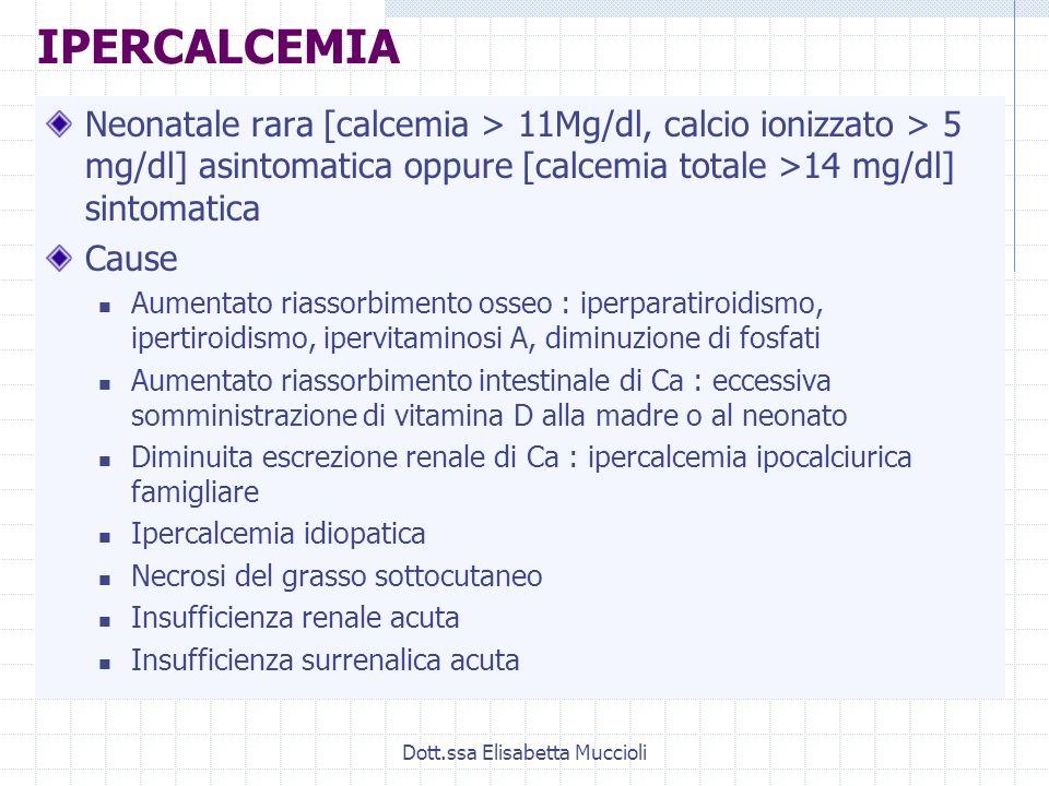 Dott.ssa Elisabetta Muccioli IPERCALCEMIA Neonatale rara [calcemia > 11Mg/dl, calcio ionizzato > 5 mg/dl] asintomatica oppure [calcemia totale >14 mg/