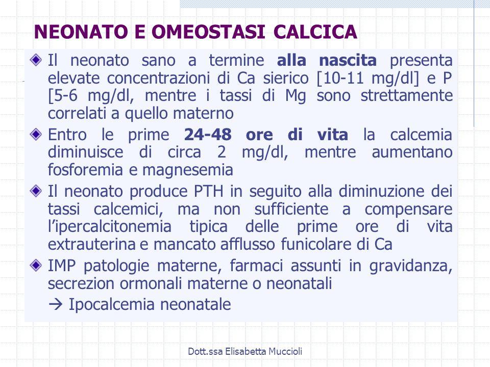 Dott.ssa Elisabetta Muccioli Il neonato sano a termine alla nascita presenta elevate concentrazioni di Ca sierico [10-11 mg/dl] e P [5-6 mg/dl, mentre