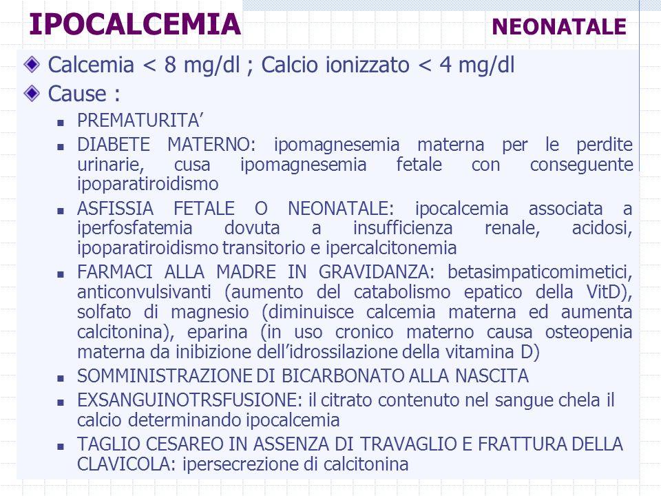 Dott.ssa Elisabetta Muccioli Calcemia < 8 mg/dl ; Calcio ionizzato < 4 mg/dl Cause : PREMATURITA DIABETE MATERNO: ipomagnesemia materna per le perdite