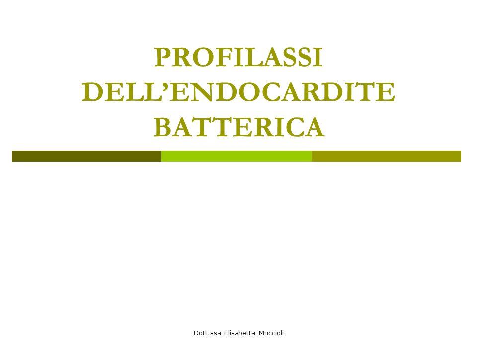Dott.ssa Elisabetta Muccioli PROFILASSI DELLENDOCARDITE BATTERICA