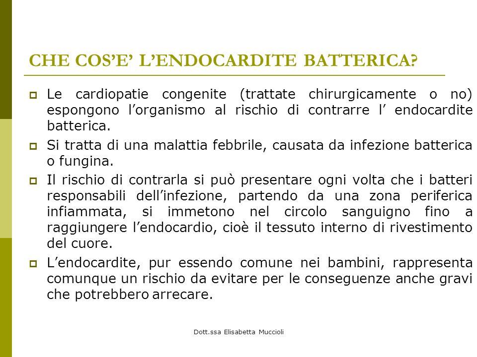 Dott.ssa Elisabetta Muccioli CHE COSE LENDOCARDITE BATTERICA? Le cardiopatie congenite (trattate chirurgicamente o no) espongono lorganismo al rischio
