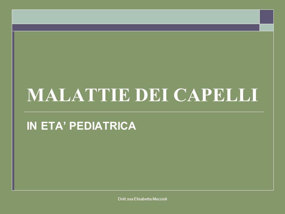 Dott.ssa Elisabetta Muccioli MALATTIE DEI CAPELLI IN ETA PEDIATRICA