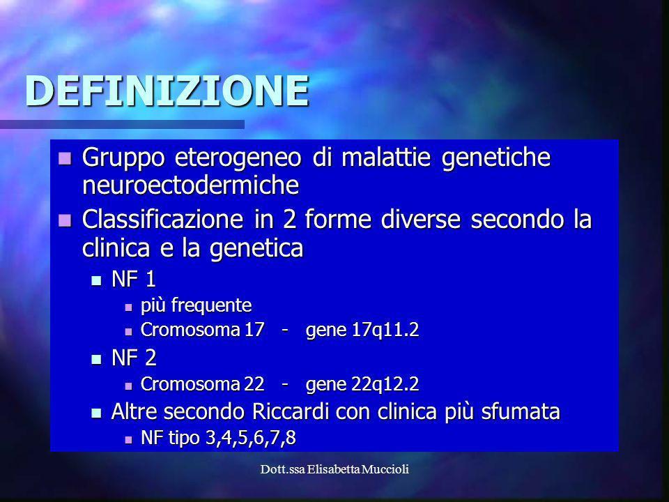 Dott.ssa Elisabetta Muccioli DEFINIZIONE Gruppo eterogeneo di malattie genetiche neuroectodermiche Gruppo eterogeneo di malattie genetiche neuroectode