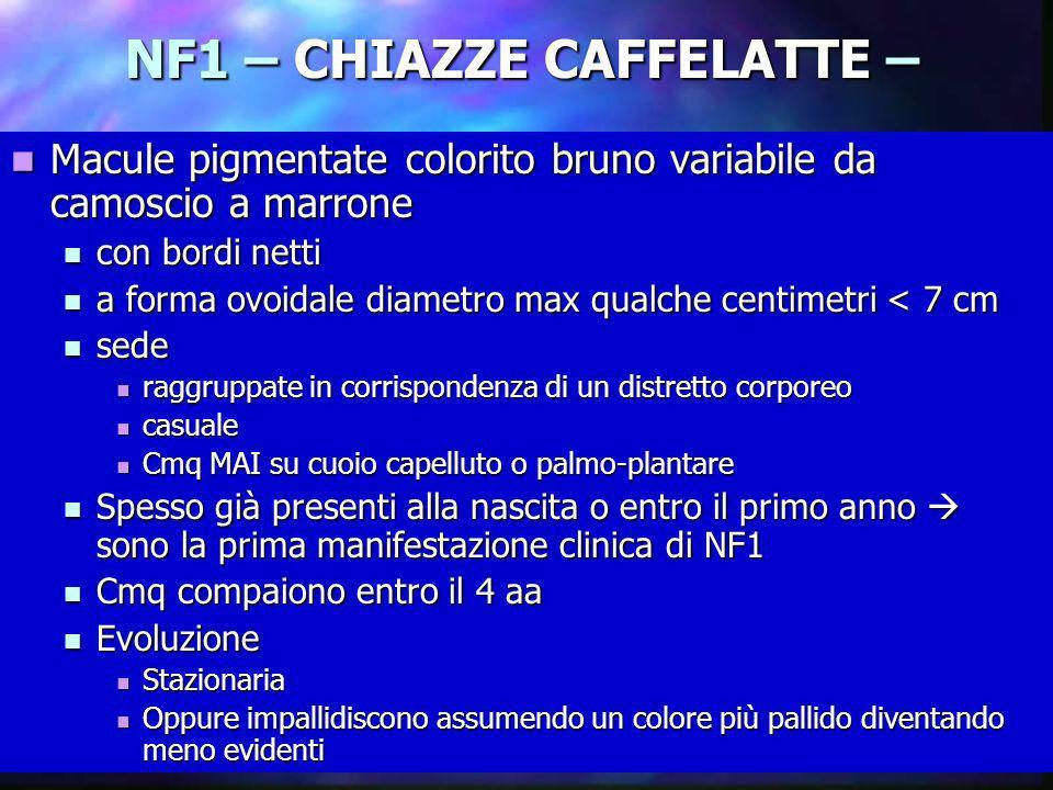 Dott.ssa Elisabetta Muccioli NF1 – CHIAZZE CAFFELATTE – Macule pigmentate colorito bruno variabile da camoscio a marrone Macule pigmentate colorito br