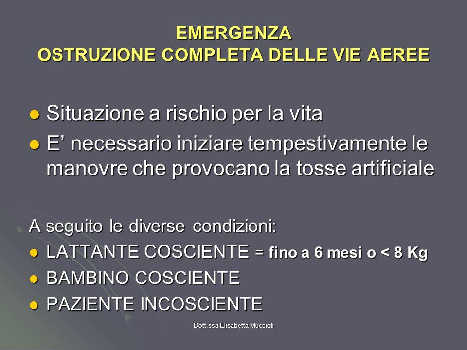Dott.ssa Elisabetta Muccioli EMERGENZA OSTRUZIONE COMPLETA DELLE VIE AEREE Situazione a rischio per la vita Situazione a rischio per la vita E necessa