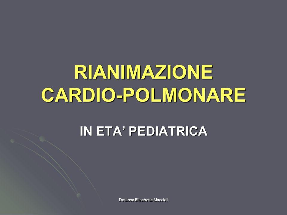 Dott.ssa Elisabetta Muccioli RIANIMAZIONE CARDIO-POLMONARE IN ETA PEDIATRICA