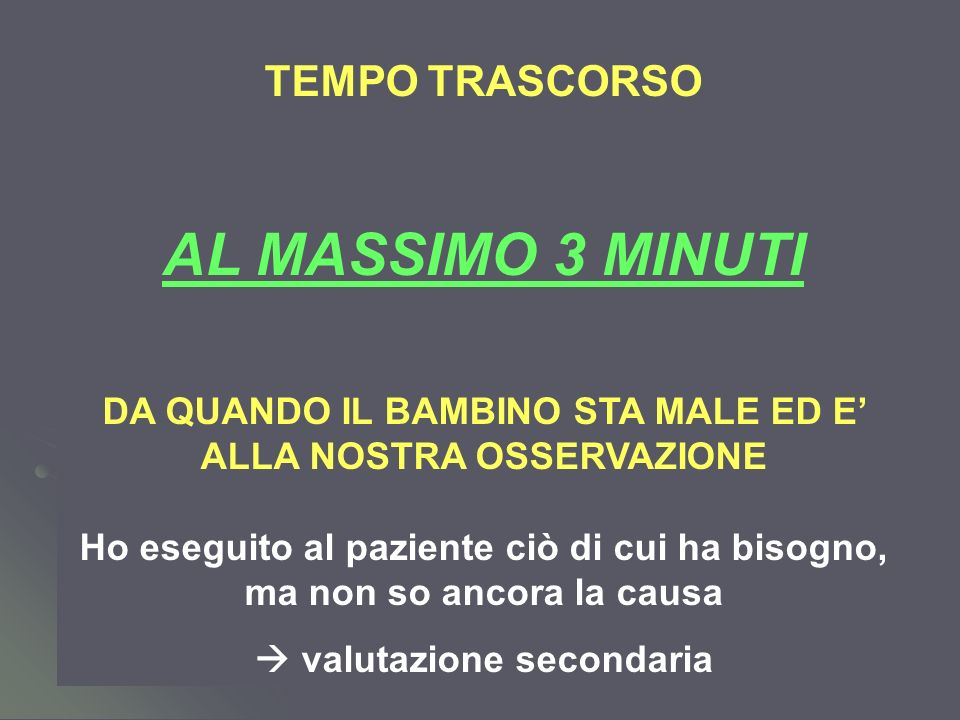 Dott.ssa Elisabetta Muccioli TEMPO TRASCORSO AL MASSIMO 3 MINUTI DA QUANDO IL BAMBINO STA MALE ED E ALLA NOSTRA OSSERVAZIONE Ho eseguito al paziente c