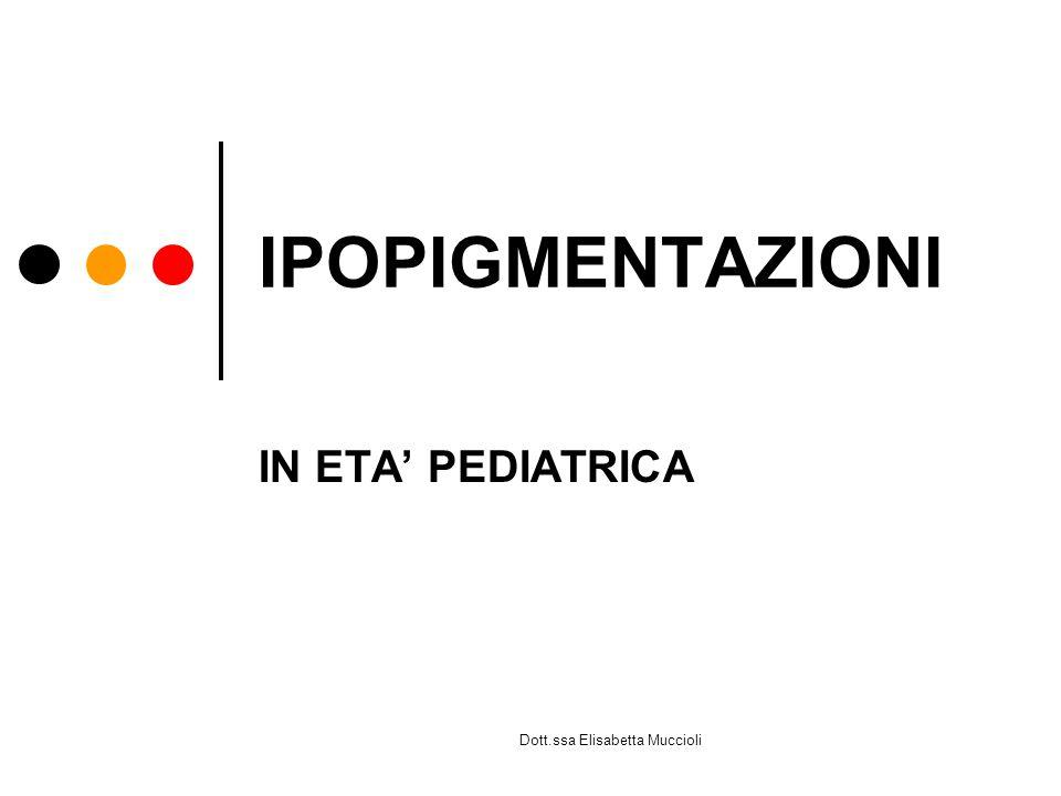 Dott.ssa Elisabetta Muccioli IPOPIGMENTAZIONI IN ETA PEDIATRICA