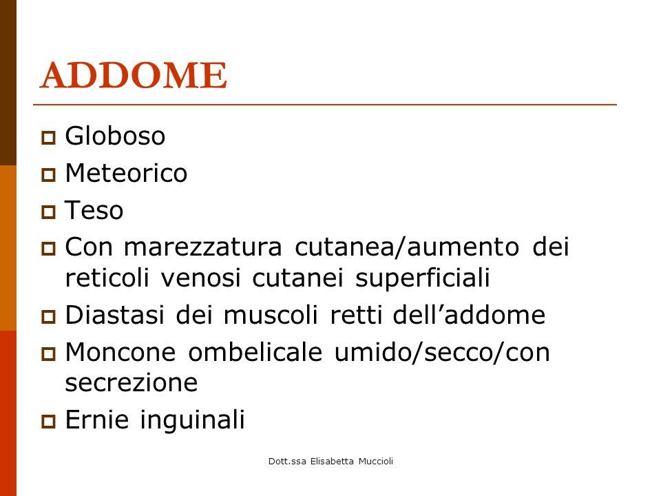 Dott.ssa Elisabetta Muccioli ADDOME Globoso Meteorico Teso Con marezzatura cutanea/aumento dei reticoli venosi cutanei superficiali Diastasi dei musco